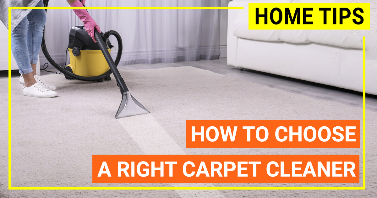How To Choose A Right Carpet Cleaner For Home Use 2019
