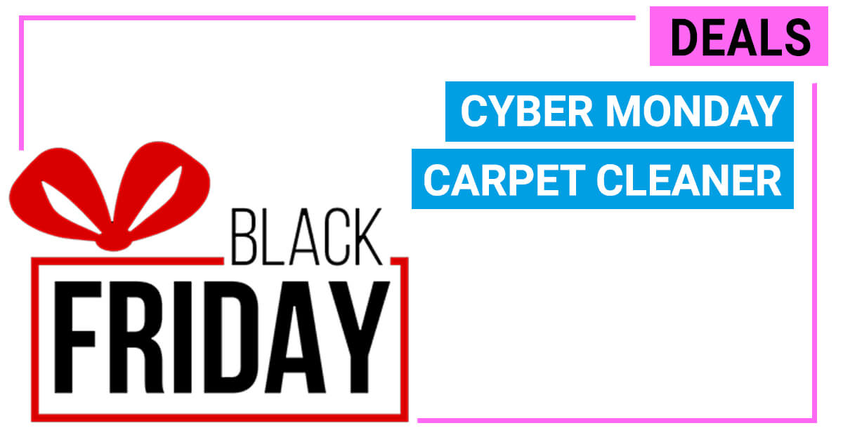Black Friday Cyber Monday Carpet Cleaner Deals 2018 Live