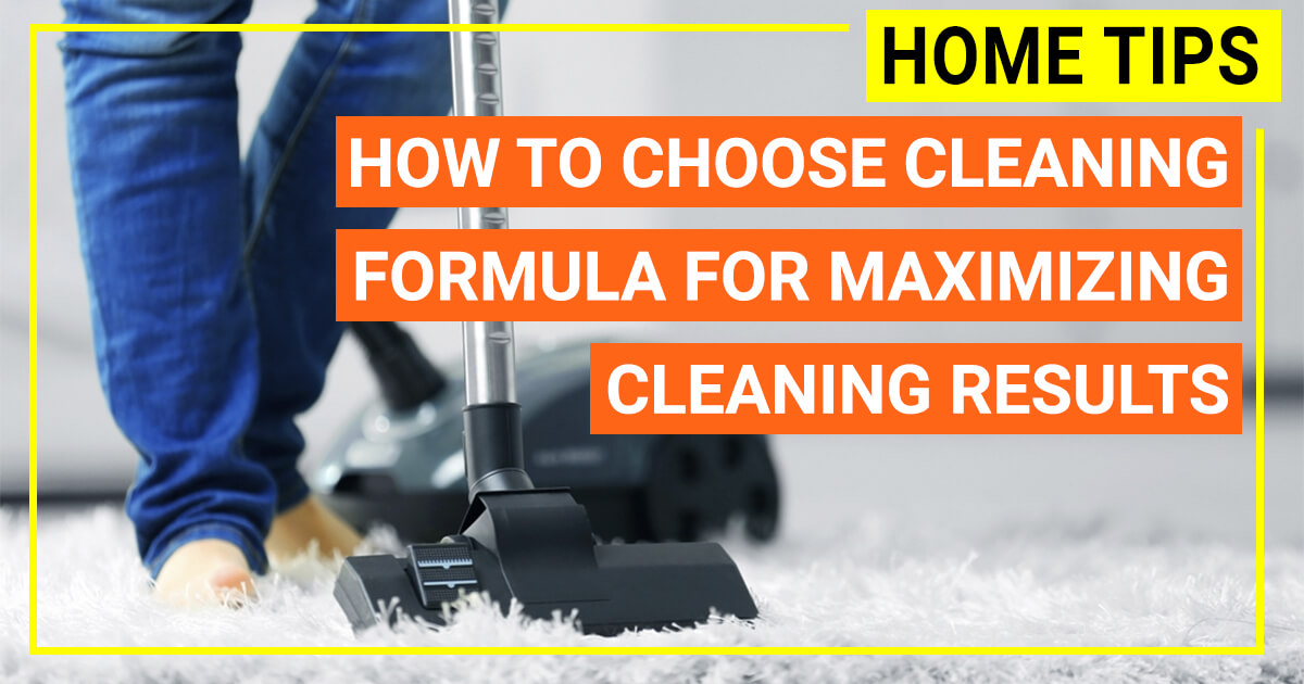 How To Choose Cleaning Formula For Maximizing Cleaning Results