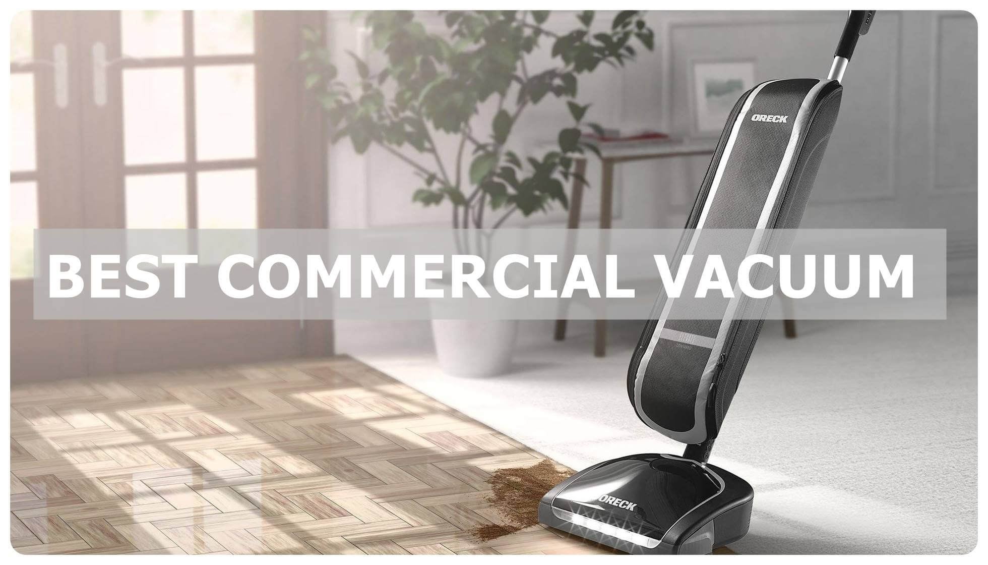 Best commercial vacuum reviews 2019 - Buying tips plus detail reviews