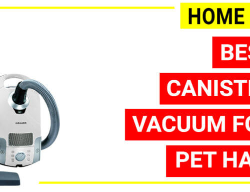 Best Canister Vacuum for Pet Hair Cleaning – Hacking tips