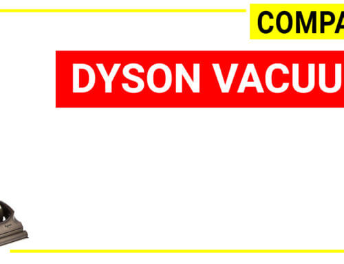 Dyson vacuum comparison – A hacking guide to choose the best Dyson vac in 2019