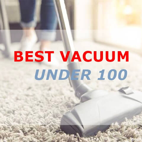 Best vacuum cleaner under 100- detail buying tips and reviews