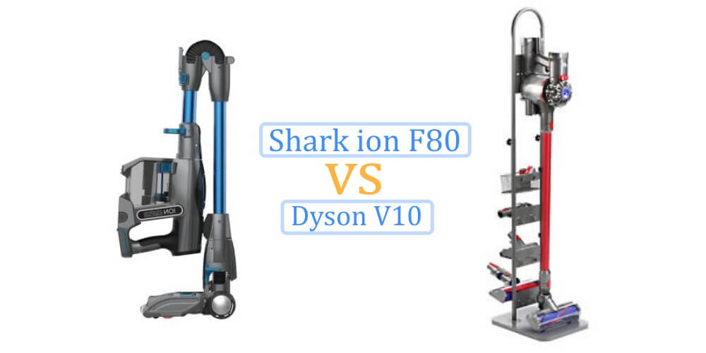 Shark Ion F80 vs Dyson cyclone V10 comparison
