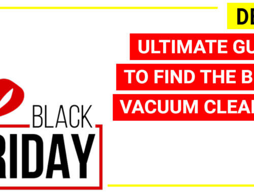 Ultimate guide to find the best vacuum cleaner deals during Black Friday/ Cyber Monday