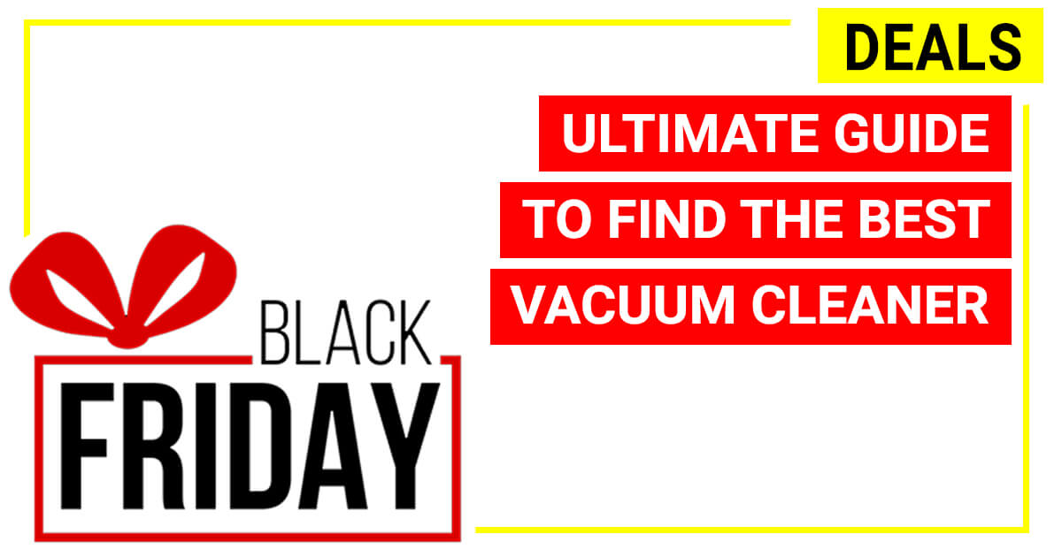 ultimate guide to find the best vacuum cleaner deals during black friday cyber monday carpet. Black Bedroom Furniture Sets. Home Design Ideas